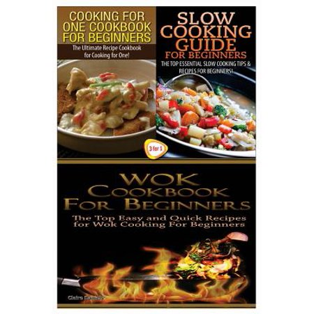 Cooking for One Cookbook for Beginners & Slow Cooking Guide for Beginners & Wok Cookbook for