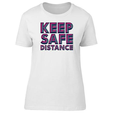 Keep Safe Distance Cool Wordart Tee Women