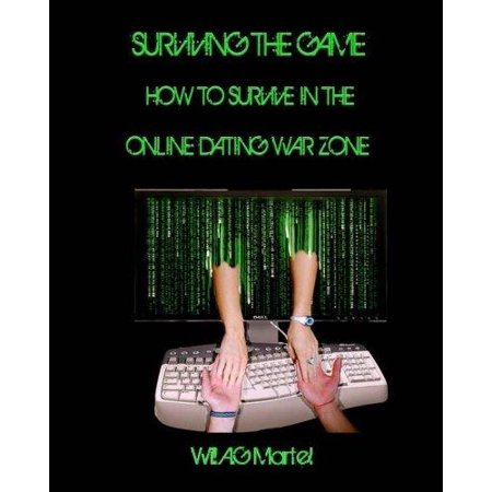 Surviving The Game  How To Survive In The Online Dating War Zone