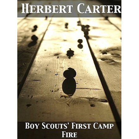 The Boy Scouts' First Camp Fire or, Scouting with the Silver Fox Patrol - eBook ()
