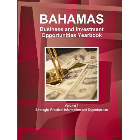 Bahamas Business And Investment Opportunities Yearbook Volume 1 Strategic  Practical Information And Opportunities