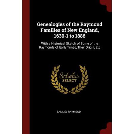 Genealogies of the Raymond Families of New England, 1630-1 to 1886 : With a Historical Sketch of Some of the Raymonds of Early Times, Their Origin, - Historical Origins Of Halloween