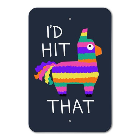 I'd Hit That Pinata Funny Home Business Office Sign - Plastic - 6
