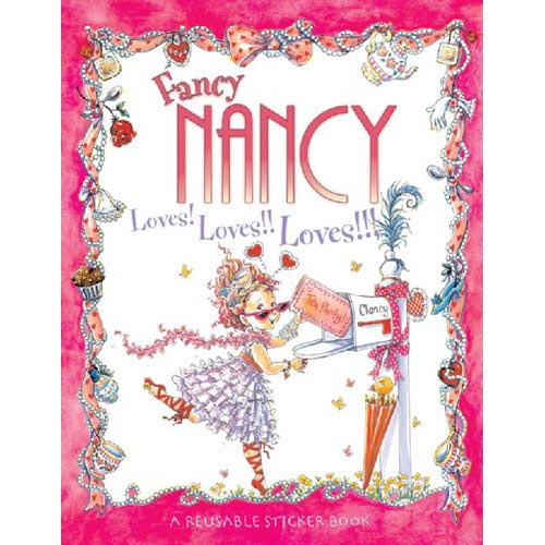 Fancy Nancy Loves! Loves!! Loves!!!: A Reusable Sticker Book