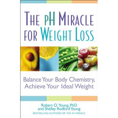 The pH Miracle for Weight Loss : Balance Your Body Chemistry, Achieve Your Ideal