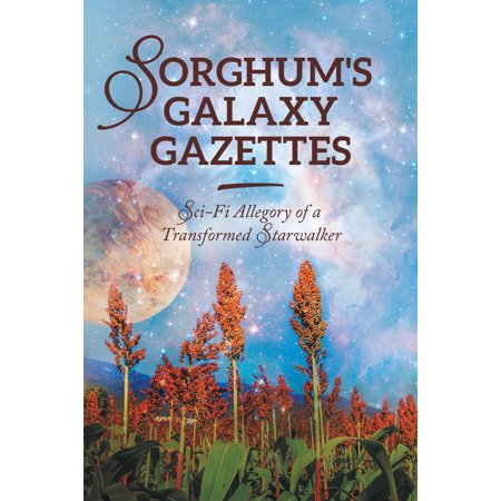 Sorghum's Galaxy Gazettes : Sci-Fi Allegory of a Transformed (Best New Sci Fi Authors)