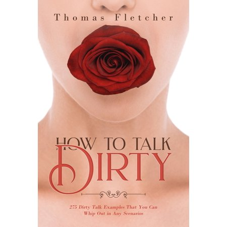 How to Talk Dirty : 275 Dirty Talk Examples That You Can Whip Out in Any (Talk Dirty To Him Text Messages Examples)