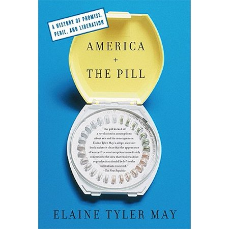 America and the Pill : A History of Promise, Peril, and
