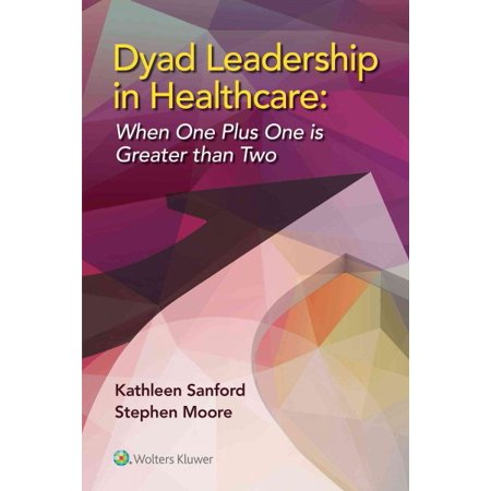 Dyad Leadership In Healthcare   When One Plus One Is Greater Than Two