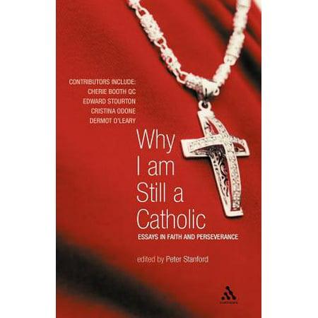 why i am still a catholic  essays in faith and perseverance  why i am still a catholic  essays in faith and perseverance   walmartcom