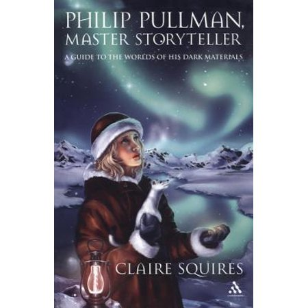 Philip Pullman, Master Storyteller : A Guide to the Worlds of His Dark (Abz Pullman)