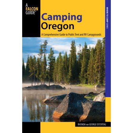 Camping Oregon : A Comprehensive Guide to Public Tent and RV