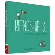 Friendship Is . . . : 500 Reasons to Appreciate Friends