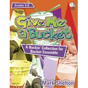 Give Me a Bucket, Grades 4-8: A Rockin' Collection for Bucket Ensemble (Other)