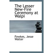 The Lesser New-Fire Ceremony at Walpi (Paperback)