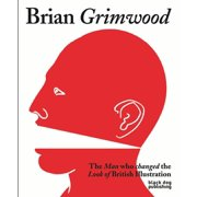 Brian Grimwood : The Man Who Changed the Look of British Illustration (Paperback)