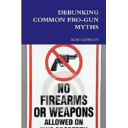 Debunking Common Pro Gun Myths - eBook