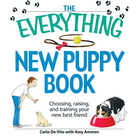 The Everything New Puppy Book : Choosing, raising, and training your new best
