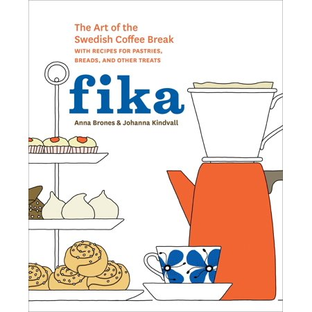 Fika : The Art of The Swedish Coffee Break, with Recipes for Pastries, Breads, and Other (In The Breaking Of The Bread Bob Hurd)