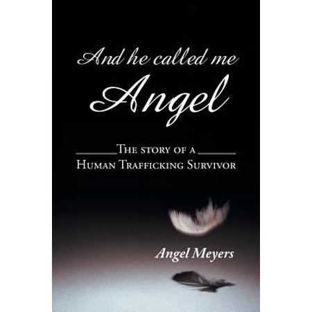 And He Called Me Angel : The Story of a Human Trafficking