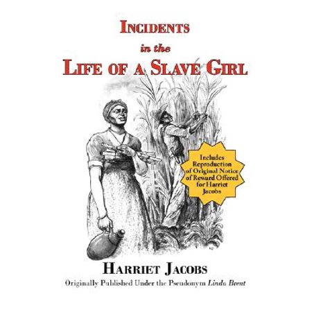 Incidents in the Life of a Slave Girl with Reproduction of Original Notice of Reward Offered for Harriet