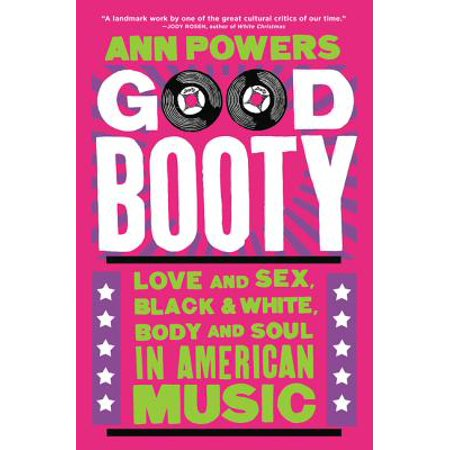 Good Booty : Love and Sex, Black and White, Body and Soul in American (Best Booty In Hollywood)