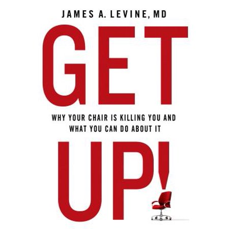 Get Up! : Why Your Chair Is Killing You and What You Can Do about (Load Up On Drugs Kill Your Friends)