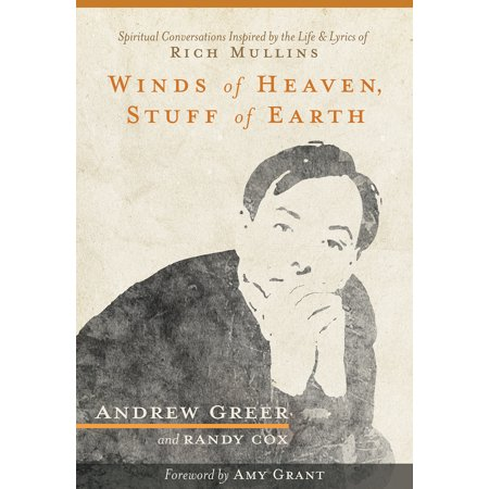 Winds of Heaven, Stuff of Earth : Spiritual Conversations Inspired by the Life and Lyrics of Rich