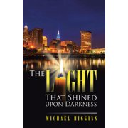 The Light That Shined Upon Darkness - eBook