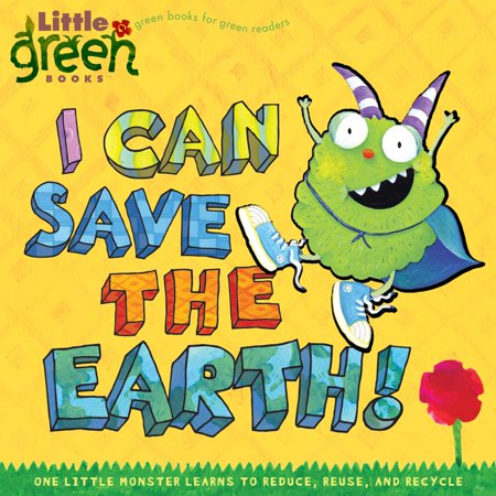I Can Save the Earth! : One Little Monster Learns to Reduce, Reuse, and