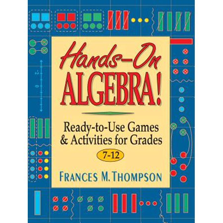 Hands-On Algebra! : Ready-To-Use Games & Activities for Grades