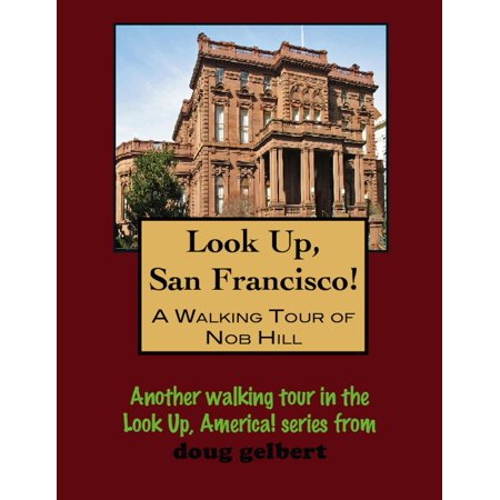 Look Up, San Francisco! A Walking Tour of Nob Hill -