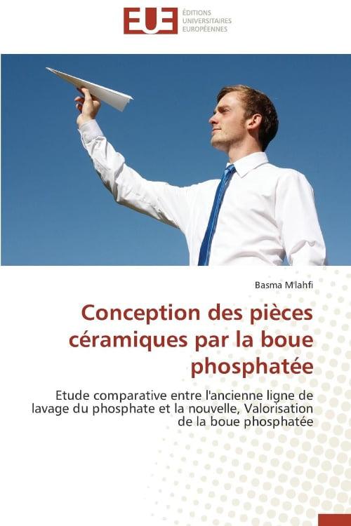 Conception Des Pieces Ceramiques Par La Boue Phosphatee by Univ Europeenne