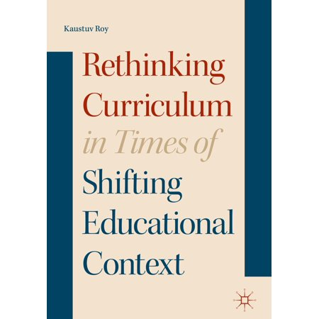 Rethinking Curriculum in Times of Shifting Educational Context - eBook ()