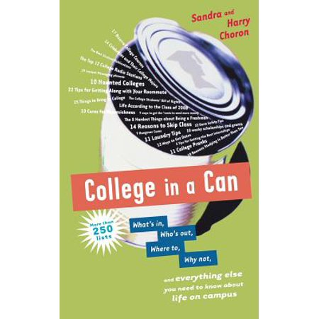 College in a Can : What's in, Who's out, Where to, Why not, and everything else you need to know about life on