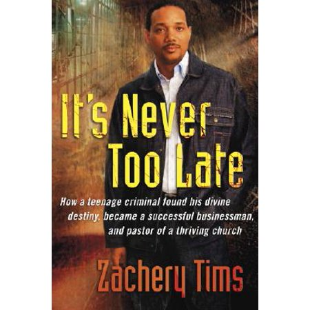 It's Never Too Late : How a Teenage Criminal Found His Divine Destiny and Became a Successful Millionaire and Pastor of a Thriving Church](New Destiny Church Halloween)