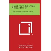 Short Wave Radiation Phenomena, V1 : Radio Communication Series