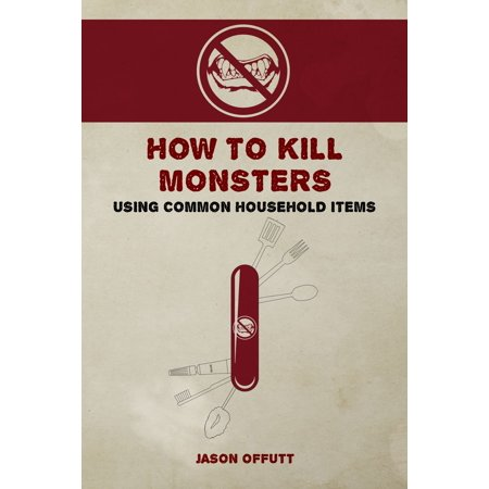 How to Kill Monsters Using Common Household Items -