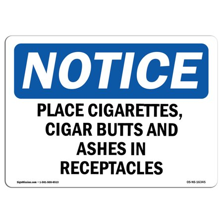 Site Saver Receptacle - OSHA Notice Sign - NOTICE Place Cigarettes Butts Ashes In Receptacles | Choose from: Aluminum, Rigid Plastic or Vinyl Label Decal | Protect Your Business, Work Site, Warehouse & Shop | Made in the USA