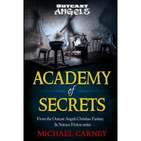 Academy Of Secrets  From The Outcast Angels Christian Fantasy   Science Fiction Series