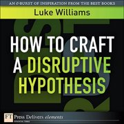 How to Craft a Disruptive Hypothesis - eBook