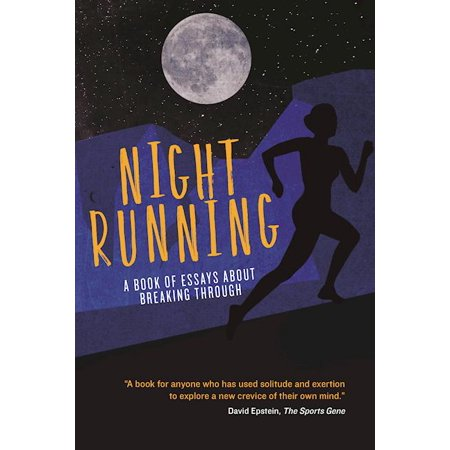 Night Running : A Book of Essays about Breaking Through