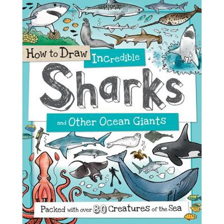 How to Draw Incredible Sharks and Other Ocean Giants : Packed with Over 80 Creatures of the - Bag Of Sharks