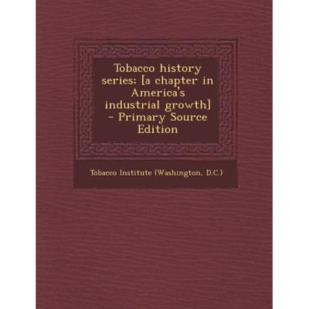 Tobacco History Series   A Chapter In Americas Industrial Growth   Primary Source