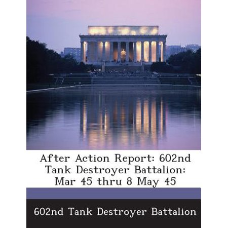 After Action Report : 602nd Tank Destroyer Battalion: Mar 45 Thru 8 May - Tank Battalion