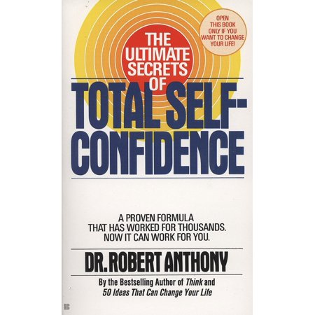 The Ultimate Secrets of Total Self-Confidence : A Proven Formula That Has Worked for