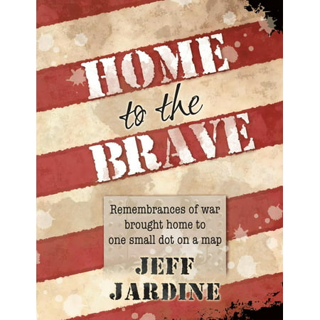 Home to the Brave: Remembrances of War Brought Home to One Small Dot on a Map -