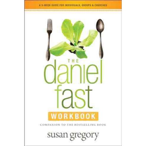 The Daniel Fast Workbook: A 5-Week Guide for Individuals, Groups & Churches