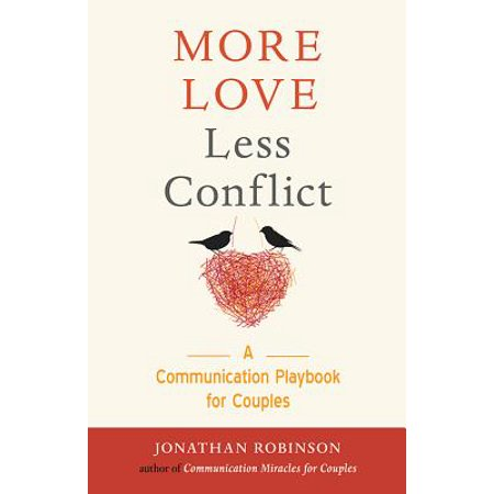 More Love Less Conflict : A Communication Playbook for