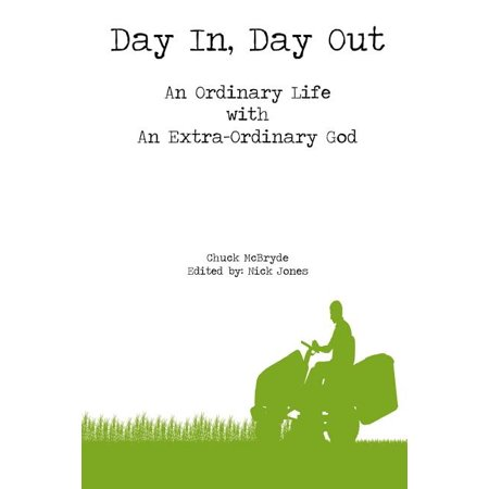 Day In, Day Out : An Ordinary Life with an Extra-Ordinary God Day In, Day Out: An Ordinary Life with an Extra-Ordinary God